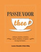 Passie voor thee : cultuur, soorten, smaken, zetten, drinken, recepten en nog veel meer...