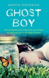 Ghost boy : het waargebeurde verhaal van een jongen die gevangenzat in zijn eigen lichaam