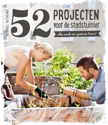 52 projecten voor de stadstuinier : elke week een groener leven!