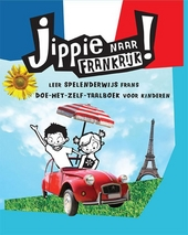 Jippie naar Frankrijk! : leer spelenderwijs Frans : doe-het-zelf-taalboek voor kinderen