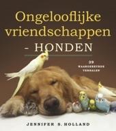Ongelooflijke vriendschappen : honden : 39 waargebeurde verhalen