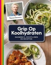 Grip op koolhydraten : dagmenu's, richtlijnen en recepten