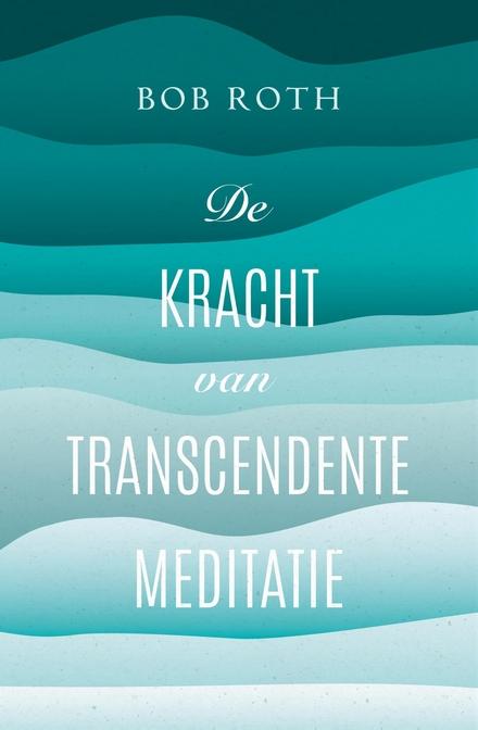 De kracht van transcendente meditatie : in 20 minuten ontstrest