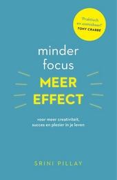 Minder focus, meer effect : voor meer creativiteit, succes en plezier in je leven