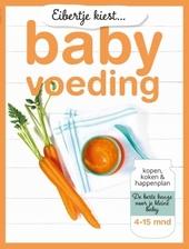 Eibertje kiest babyvoeding : kopen, koken & happenplan : alles in huis voor je kleine baby : 4-15 mnd