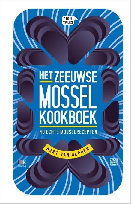 Het Zeeuwse mossel kookboek : 40 echte mosselrecepten
