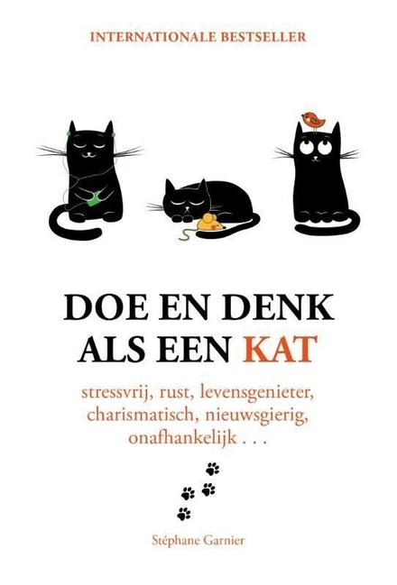 Doe en denk als een kat : stressvrij, rustig, levensgenieter, charismatisch, nieuwsgierig, onafhankelijk...