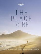 The place to be : 240 bestemmingen om je geïnspireerd, vrolijk, avontuurlijk, rustig, bevlogen, alleen, gepassionee...