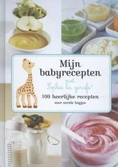 Mijn babyrecepten met Sophie la girafe® : 100 heerlijke recepten voor eerste hapjes