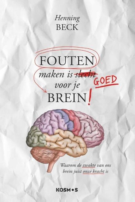 Fouten maken is goed voor je brein! : waarom de zwakte van ons brein juist onze kracht is