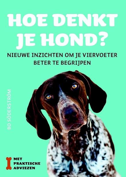 Hoe denkt je hond? : nieuwe inzichten om je viervoeter beter te begrijpen