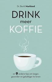 Drink meer koffie en 9 andere tips om lang, gezond en gelukkig te leven