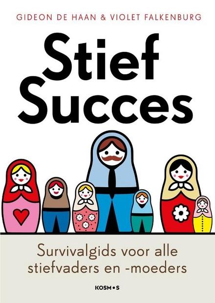 Stiefsucces : survivalgids voor alle stiefmoeders en -vaders