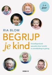 Begrijp je kind : vanzelfsprekend opvoeden vanuit inzicht in ontwikkeling en gedrag