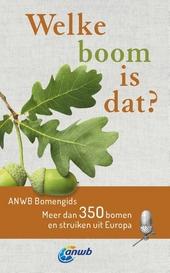 Welke boom is dat? : ANWB bomengids : meer dan 350 bomen en struiken uit Europa