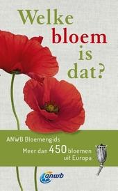Welke bloem is dat? : ANWB Bloemengids