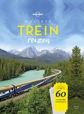 Mooiste treinreizen : 60 onvergetelijke treinavonturen