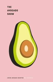 The avocado show : unieke avocado recepten met Fooddeco