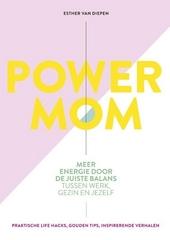 Power mom : meer energie door de juiste balans tussen werk, gezin en jezelf
