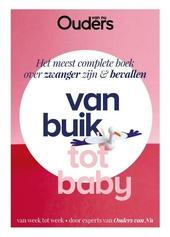 Van buik tot baby : het meest complete boek over zwanger zijn & bevallen