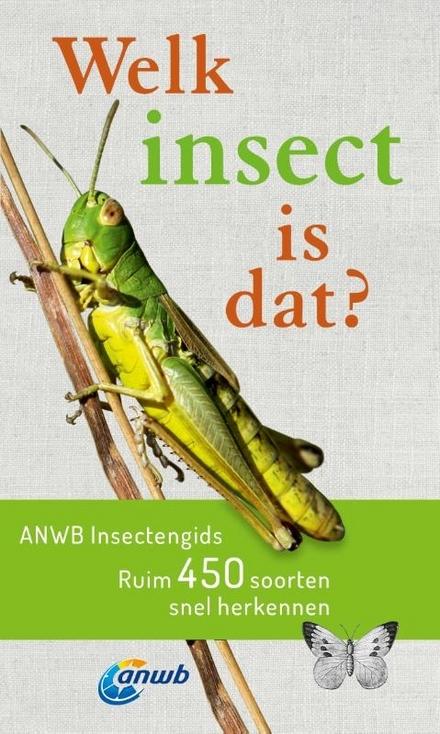 Welk insect is dat? : ruim 450 soorten snel herkennen