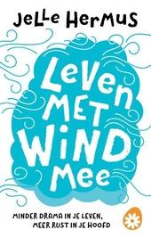 Leven met wind mee : minder drama in je leven, meer rust in je hoofd