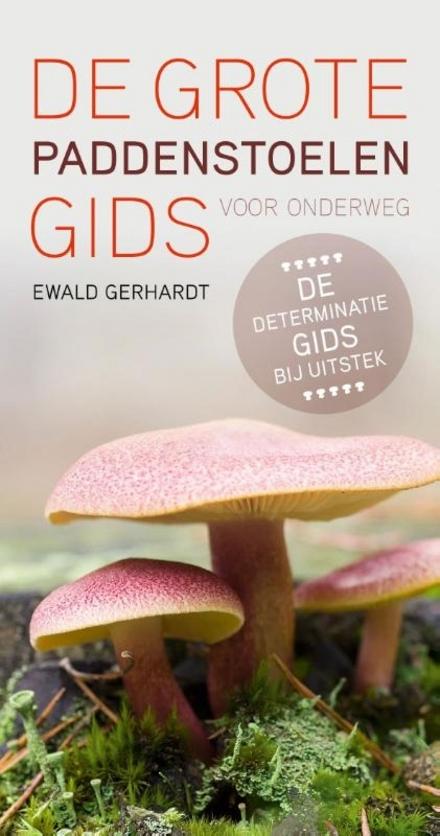 De grote paddenstoelengids voor onderweg : meer dan 1200 soorten, 1000 afbeeldingen in kleur : de determinatiegids ...