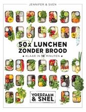 50x lunchen zonder brood : klaar in 10 minuten