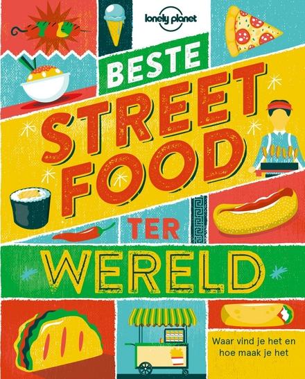 Beste streetfood ter wereld : waar vind je het & hoe maak je het