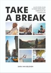 Take a break : alles voor jouw ultieme wereldreis, sabbatical of tussenjaar