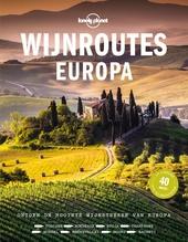 Wijnroutes Europa : ontdek de mooiste wijnstreken van Europa