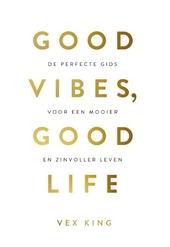 Good vibes, good life : de perfecte gids voor een mooier en zinvoller leven