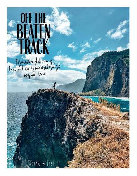 Off the beaten track : bijzondere plekken op de wereld die je waarschijnlijk nog niet kent