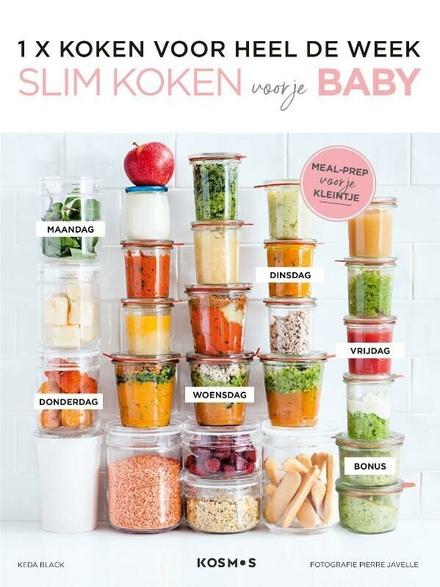 Slim koken voor je baby : 1 X koken voor heel de week : meal-prep voor je kleintje