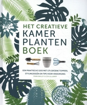 Het creatieve kamerplantenboek : een praktische gids met 175 groene toppers, stylingideeën en tips voor verzorging