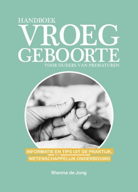 Handboek vroeggeboorte voor ouders van prematuren : informatie en tips uit de praktijk, wetenschappelijk onderbouwd