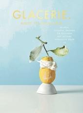 Glacerie. : geuren, kleuren, smaken : het ultieme handboek voor ijs