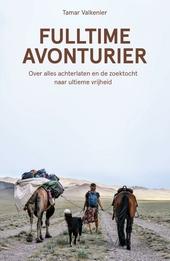 Fulltime avonturier : over alles achterlaten en de zoektocht naar ultieme vrijheid