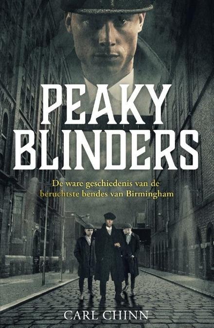Peaky Blinders : de ware geschiedenis van de beruchtste bendes van Birmingham