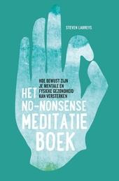 Het no-nonsense meditatieboek : hoe bewust zijn je mentale en fysieke gezondheid kan versterken
