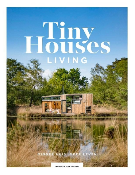 Tiny houses : living : minder huis, meer leven