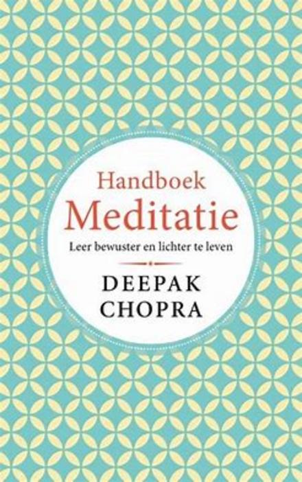 Handboek meditatie : leer bewuster en lichter te leven