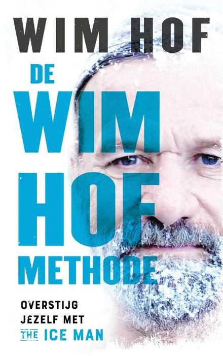 De Wim Hof methode : overstijg jezelf met The Iceman Wim Hof