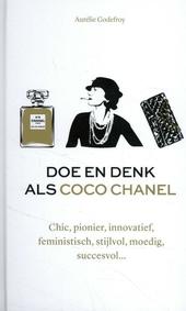 Doe en denk als Coco Chanel : chic, pionier, innovatief, feministisch, stijlvol, moedig, succesvol...