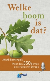 Welke boom is dat? : ANWB bomengids: meer dan 350 bomen en struiken uit Europa