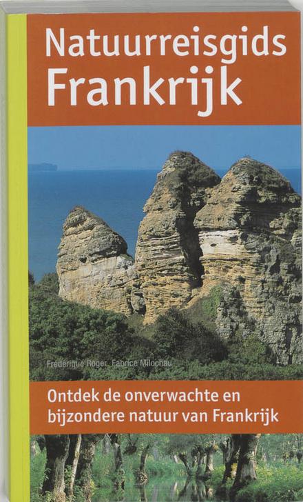 Natuurreisgids Frankrijk : ontdek de onverwachte en bijzondere natuur per regio