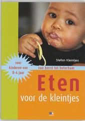 Eten voor de kleintjes : van borst tot boterham : voor kinderen van 0-4 jaar