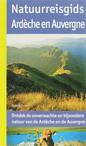 Natuurreisgids Ardèche en Auvergne : ontdek de onverwachte en bijzondere natuur van de Ardèche en Auvergne