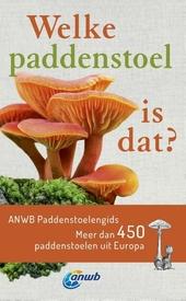 Welke paddenstoel is dat? : ANWB paddenstoelengids : meer dan 450 paddenstoelen uit Europa