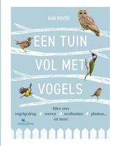 Een tuin vol met vogels : alles over vogelgedrag, voeren, nestkasten, planten... en meer